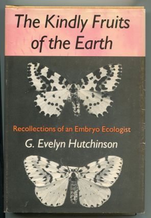 The Kindly Fruits of the Earth; recollections of an embryo ecologist. G. Evelyn Hutchinson