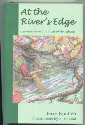 At the River's Edge; lessons learned in a life of fly fishing. Jerry Kustich