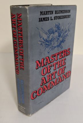 Masters of the Art of Command. Martin Blumenson, James L. Stokesbury