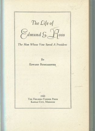 The Life of Edmund G. Ross; the man whose vote saved a president