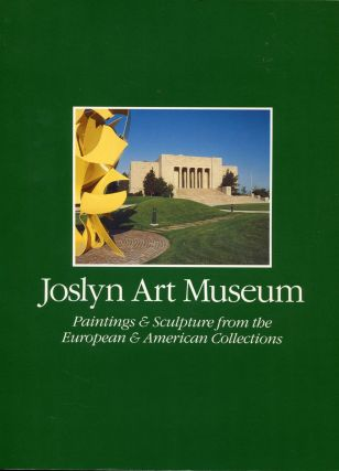 Joslyn Art Museum; paintings & sculpture from the European & American collections. Holliday T....