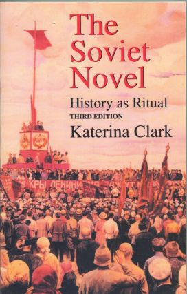 The Soviet Novel: history as ritual; third edition. Katerina Clark