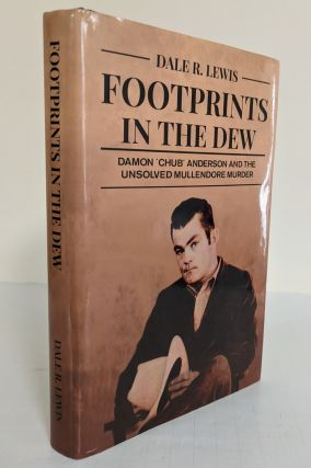 Footprints in the Dew; Damon 'Chub' Anderson and the unsolved Mullendore murder. Dale R. Lewis