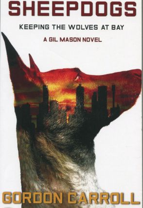 Sheepdogs: Keeping the Wolves at Bay; a Gil Mason novel. Gordon Carroll
