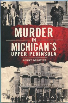 Murder in Michigan's Upper Peninsula. Sonny Longtine