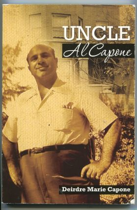 Uncle Al Capone; the untold story from inside his family. Deirdre Marie Capone
