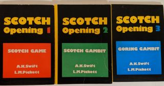Scotch Opening Vols. 1-3; Scotch Game; Scotch Gambit; Goring Gambit. A. K. Swift, L. M. Pickett