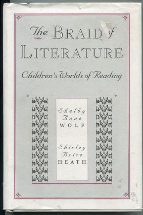 The Braid of Literature; children's worlds of reading. Shelby Anne Wolf, Shirley Brice Heath