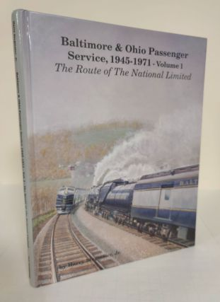 Baltimore & Ohio Passenger Service, 1945-1971 - Volume 1; the route of the National Limited....