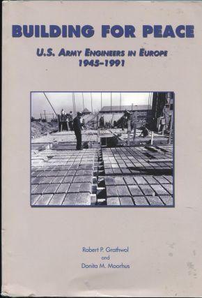 Building for Peace; U.S. Army Engineers in Europe, 1945-1991. Robert P. Grathwol, Donita M. Moorhus