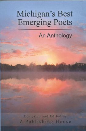 Michigan's Best Emerging Poets; an anthology. Z Publishing House
