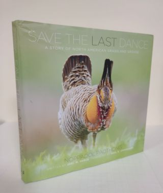 Save the Last Dance; a story of North American Grassland Grouse. Noppadol Paothong, Joel M....