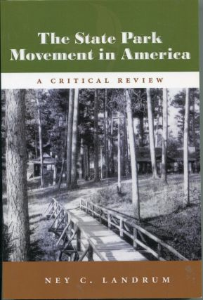 The State Park Movement in America; a critical review. Ney C. Landrum