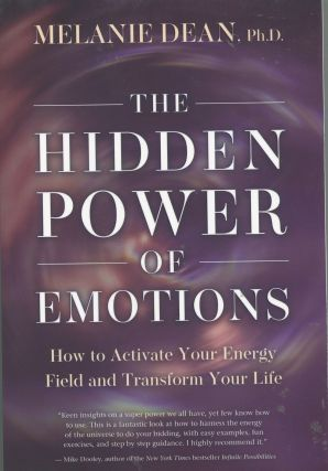 The Hidden Power of Emotions; how to activate your energy field and transform your life. Melanie...