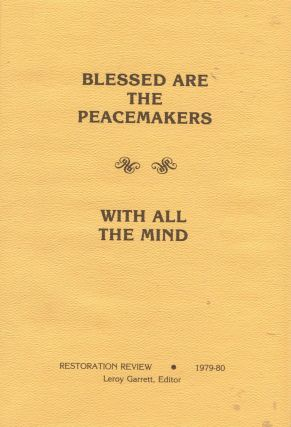 Blessed are the Peacemakers; with all the mind. Leroy Garrett