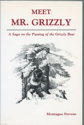 Meet Mr. Grizzly; a saga on the passing of the grizzly bear. Montague Stevens