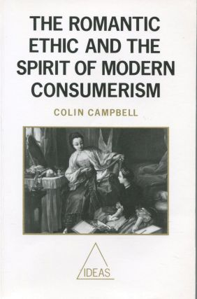 The Romantic Ethic and the Spirit of Modern Consumerism. Colin Campbell