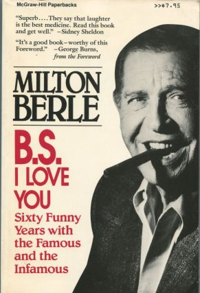 B.S. I Love You; sixty funny years with the famous and the infamous. Milton Berle