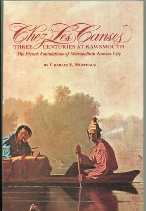 Chez Les Canses: Three Centuries at Kawsmouth; the French foundations of metropolitan Kansas...
