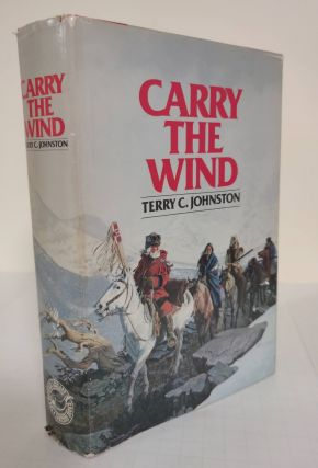 Carry the Wind. Terry C. Johnston