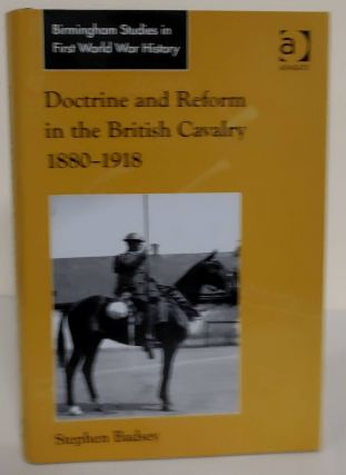 Doctrine and Reform in the British Cavalry 1880-1918. Stephen Badsey