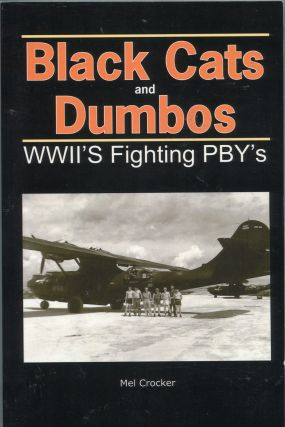 Black Cats and Dumbos; WWII's fighting PBY's. Mel Crocker