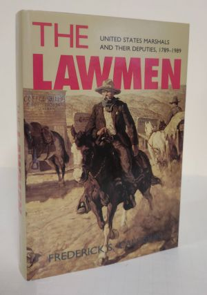The Lawmen; United States marshals and their deputies, 1789-1989. Frederick S. Calhoun