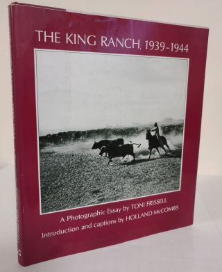 The King Ranch, 1939-1944; a photographic essay. Toni Frissell