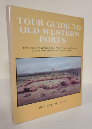 Tour Guide to Old Western Forts; the posts & camps of the Army, Navy & Marines on the Western...