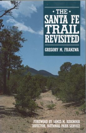 The Santa Fe Trail Revisited. Gregory M. Franzwa