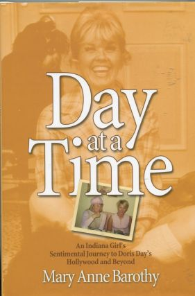 Day at a Time; An Indiana Girl's Sentimental Journey to Doris Day's Hollywood and Beyond. Mary...