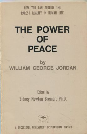 The Power of Peace. William George Jordan, Sidney Newton Bremer, Ph D
