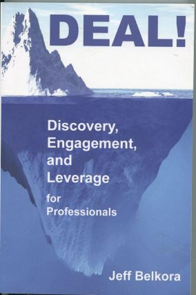Deal!; discovery, engagement, and leverage for professionals. Jeff Belkora