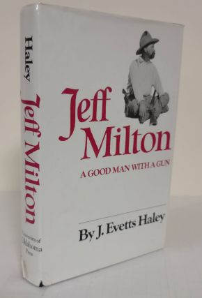 Jeff Milton; a good man with a gun. J. Evetts Haley