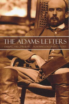 The Adams Letters During the Civil War; 1861-1865. Worthington Chauncey Ford