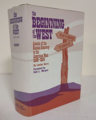 The Beginning of the West; annals of the Kansas gateway to the American West: 1540-1854. Louise...