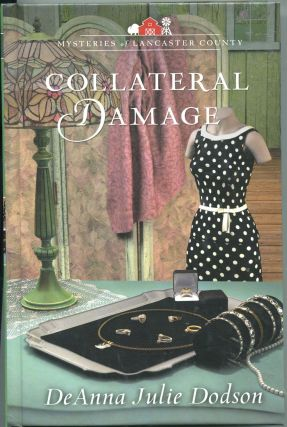 Collateral Damage; Mysteries of Lancaster County. DeAnna Julie Dodson