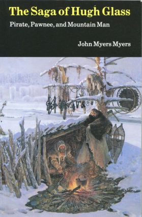 The Saga of Hugh Glass; pirate, Pawnee, and mountain man. John Myers Myers