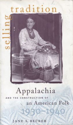 Selling Tradition; Appalachia and the construction of an American Folk: 1930-1940. Jane S. Becker