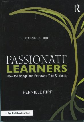 Passionate Learners: Second Edition; how to engage and empower your students