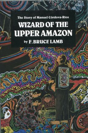 Wizard of the Upper Amazon; the story of Manuel Cordova-Rios