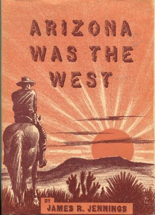 Arizona was the West. James R. Jennings
