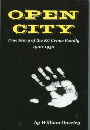 Open City; true story of the KC crime family 1900-1950. William Ouseley