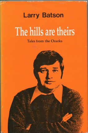 The hills are theirs; tales from the Ozarks. Larry Batson